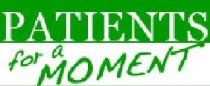 "Green and white rectangular badge. On top, ""Patients"" is written in all capital letters, in Times New Roman font in white on a kelly-green background. Below, on a white background, ""for a moment"" is written in green, slanted up from lower left to upper right, in a more casual, slightly scrawled font."